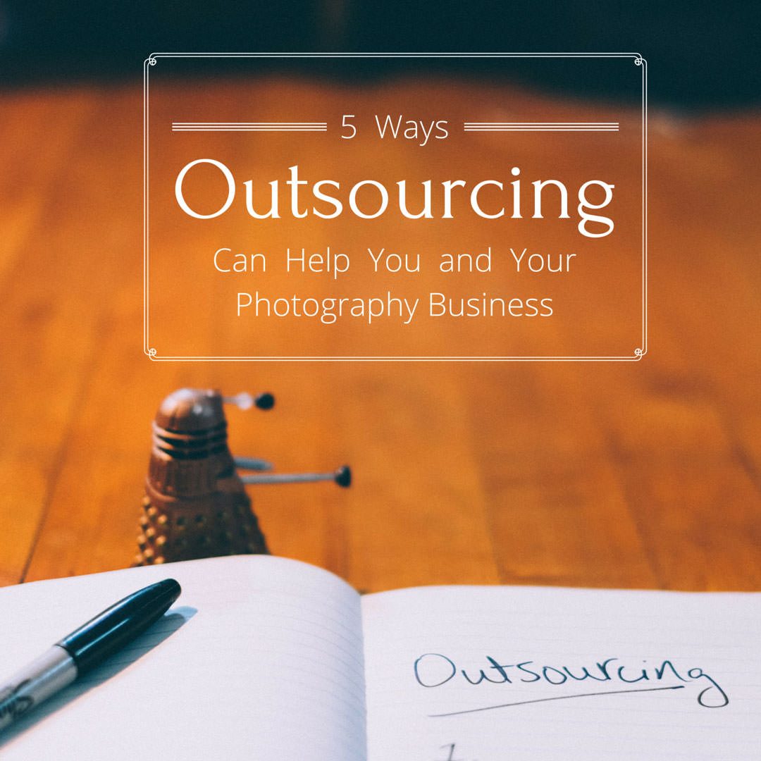 How-Outsourcing-Helps-Your-Photography-Business-3